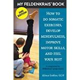 Alfons böcker My Feldenkrais Book [2nd edition] - How to do somatic exercises, develop mindfulness, improve motor skills and feel your best: A companion for Feldenkrais group classes
